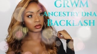 My Ancestry DNA Results Backlash and Hate  Chit Chat Get Ready With Me (GRWM)