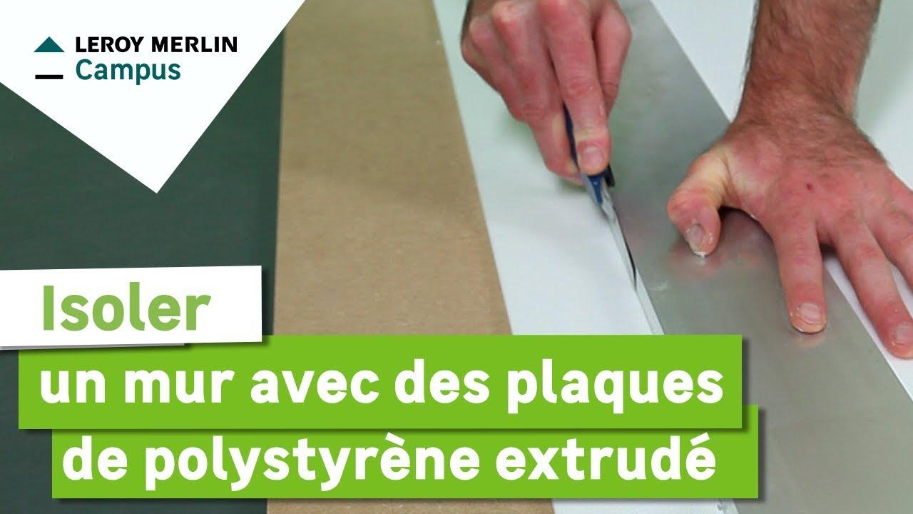 comment isoler un mur avec des plaques de polystyrene extrude leroy merlin