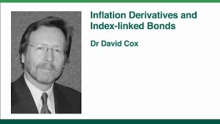 Index Linked Bonds and Inflation Derivatives - Dr. David Cox