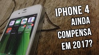 iPhone 4  Ainda vale a pena em 2017