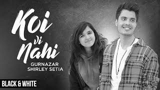 Koi Vi Nahi (Official B&W )   Shirley Setia   Gurnazar   Rajat Nagpal   Latest Songs 2019