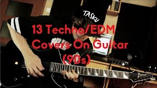 13 Techno/EDM Covers On Guitar (90s)
