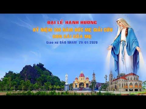 Đại Lễ Hành Hương Kỷ Niệm 135 năm Đức Mẹ Giải Cứu Con Cái Mẹ - Giáo Xứ Bảo Nham ngày 29/01/2020