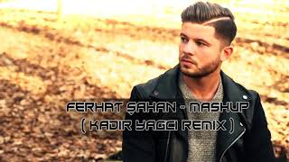 Ferhat Şahan - Mashup ( Kadir YAGCI Remix ) #İbrahimErkalAnısına