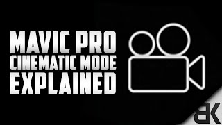 DJI Mavic Pro Cinematic Mode Explained