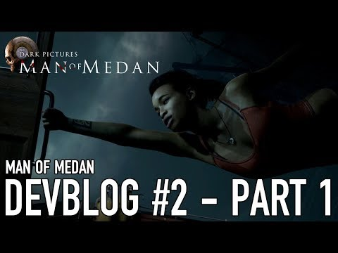 The Dark Pictures: Man of Medan - PS4/Xbox1/PC - Dev Diary #2 Part 1