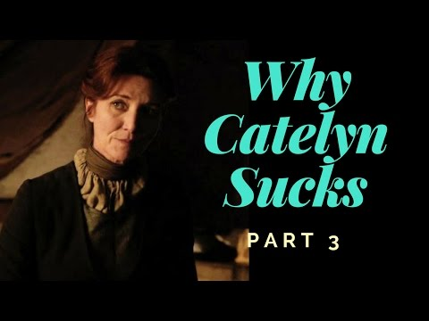 Game of Thrones: Why Catelyn Sucks, Part 3