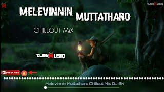 Melevinnin Muttatharo | Ezhupunna Tharakan | Chillout Mix DJ SK | Malayalam Chillout Remix 2019 |
