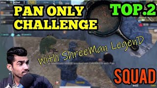 Only Pan Challenge ll FULL MASTI ll ShreeMan LegenD