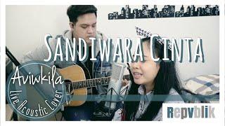 Sandiwara Cinta - Repvblik (Live Acoustic Cover by Aviwkila)