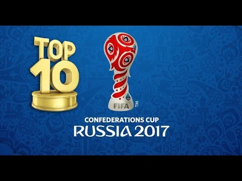 Confederations Cup 2017 • Top 10 Goals