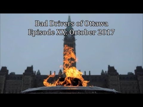 Bad Drivers of Ottawa Episode XX: October 2017