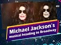 Michael Jackson's musical heading to Broadway -  Hollywood News