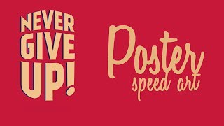"""""""Never Give Up"""" Poster Speed Art 