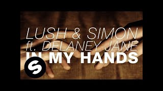 Lush & Simon feat. Delaney Jane - In My Hands (Original Mix)