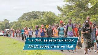 El presidente Andrés Manuel López Obrador aseguró que la Organización de las Naciones Unidas (ONU) se está tardando en intervenir en la crisis económica y política que hay en Haití, la cual, afirmó, ocasiona que sus ciudadanos migren