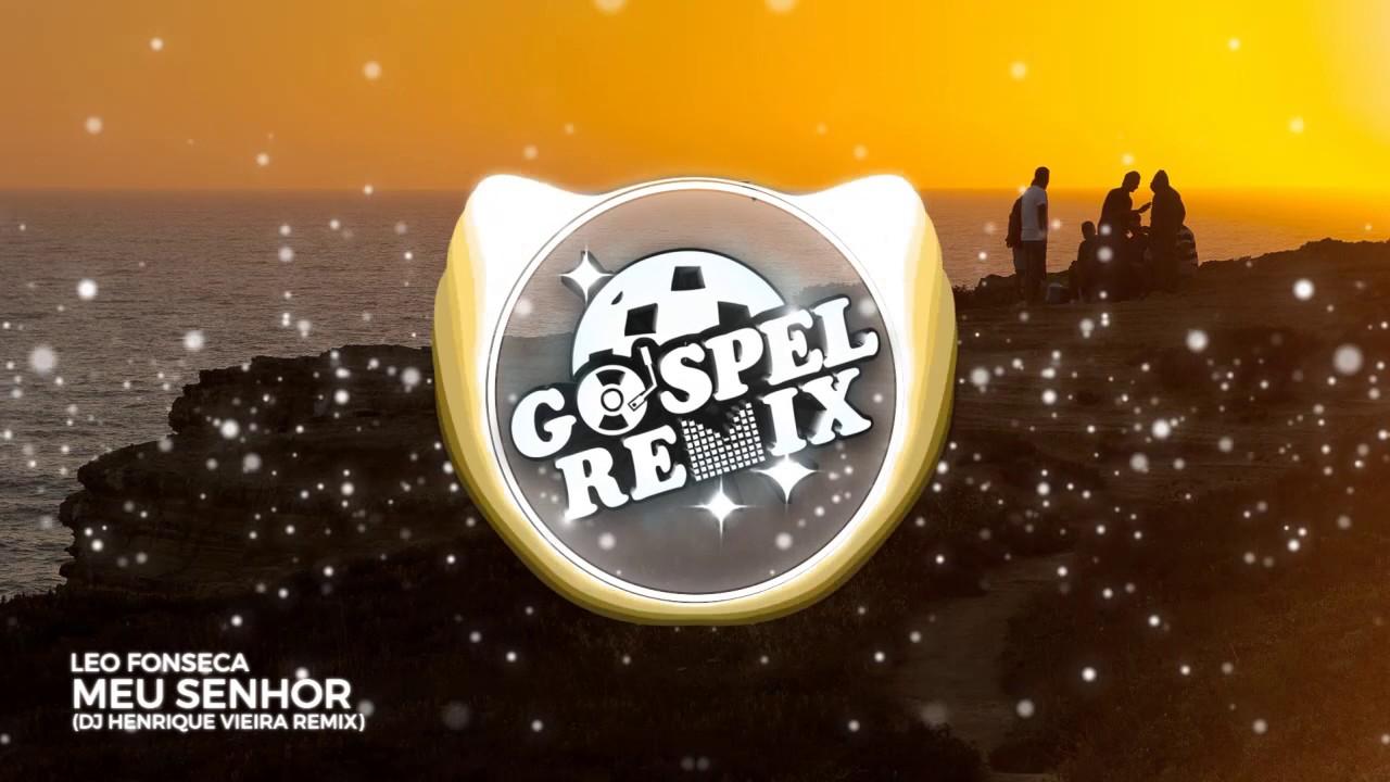 Leo Fonseca - Meu Senhor (DJ Henrique Vieira Remix) [House Gospel]