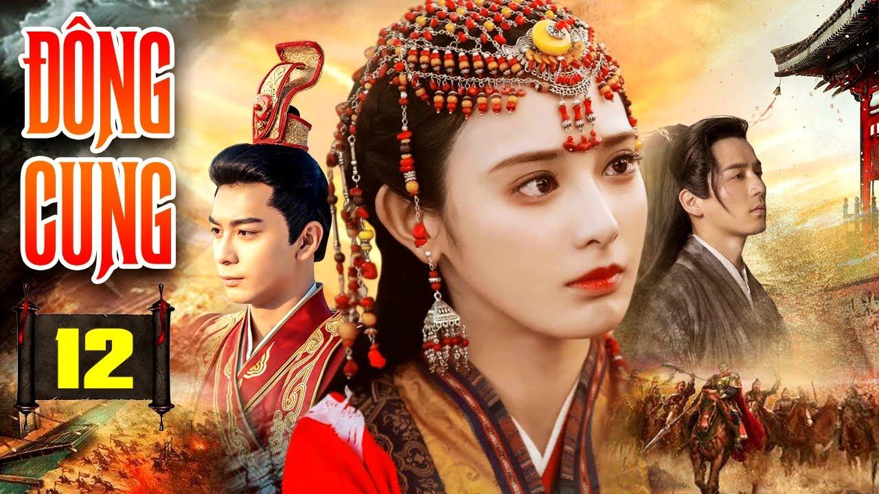 PHIM HAY 2021 | ĐÔNG CUNG - Tập 12 | Phim Bộ Trung Quốc Hay Nhất 2021