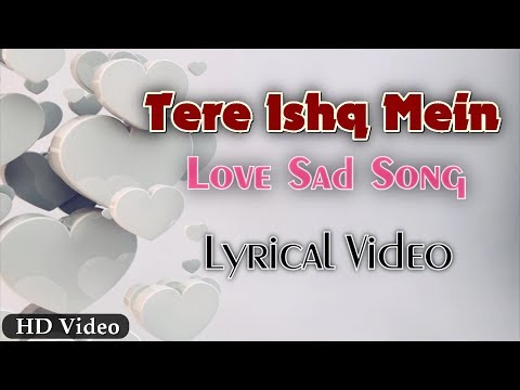 Tere Ishq Mein | Love Sad Song Offical Lyrics Video