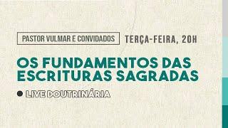 LIVE DOUTRINÁRIA - OS FUNDAMENTOS DAS ESCRITURAS SAGRADAS