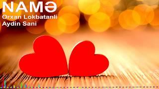 Orxan Lokbatanli & Aydin Sani - Name (AZMIX remix) 2017