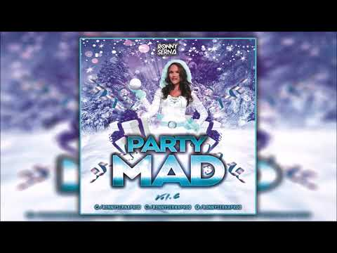 Dj Ronny Serna - Party Mad Vol.6 [Enero 2019]