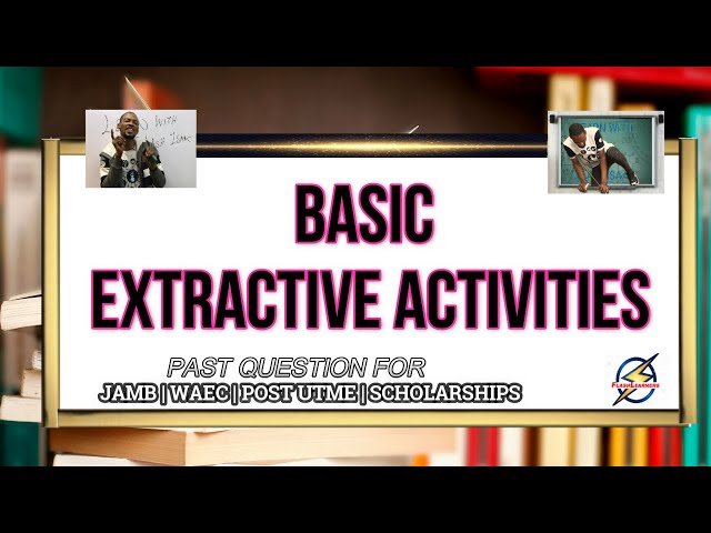 Basic Extractive Activities | Economics Past Question And Answer (2021 Prep)