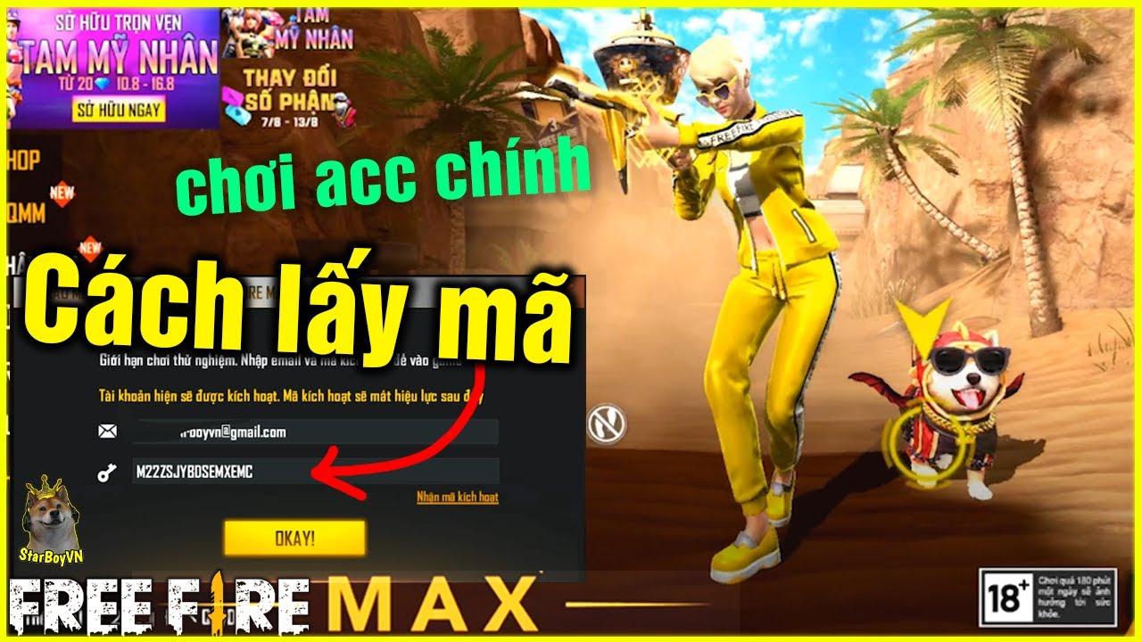 (Free Fire Max) Cách lấy mã kích hoạt – chơi FF MAX acc chính | StarBoyVN | Tóm tắt những nội dung liên quan đăng nhập free fire max chính xác nhất