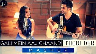 Gali Mein Aaj Chand Nikla | Tu Thodi Der - HalfGirlfriend | SinghUnplugged Ft. Kuhu | Mashup