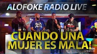 CUANDO UNA MUJER ES MALA' (ALOFOKE RADIO LIVE)