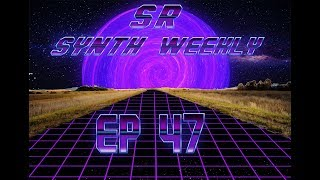 S.R. Synth Weekly Episode 47