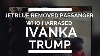 Jetblue Removed Passanger Who Harrased Ivanka Trump