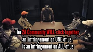 The 2A Community WILL stick together, an infringement on ONE of us, is an infringement on ALL of us