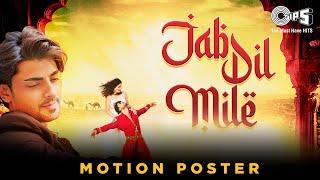 Jab Dil Mile - Motion Poster | Farhan Gilani | Zhinus Violeta | Atif Ali | Tips Official