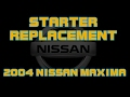 ? 2004 Nissan Maxima - How To Replace The Starter