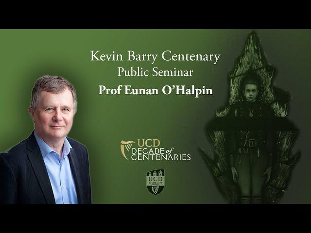 Kevin Barry Centenary Public Seminar | Prof Eunan O'Halpin