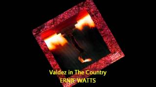 Ernie Watts - VALDEZ IN THE COUNTRY