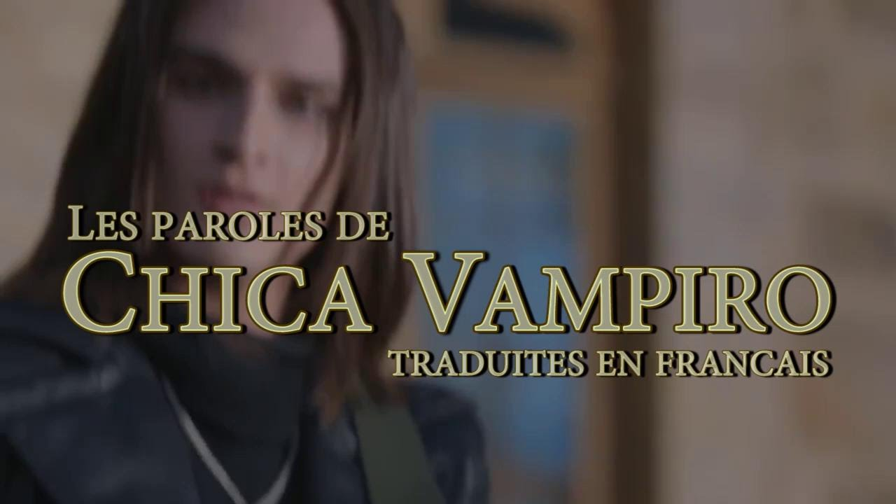 great look great prices later Paroles de Chica Vampiro en Français (Hellokids)