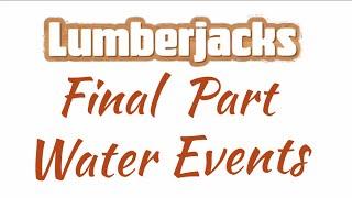 Go Play Lumberjacks Part 5: Water Events