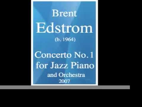 Brent Edstrom (b. 1964) : Concerto No. 1 for Jazz Piano and Orchestra (2007)