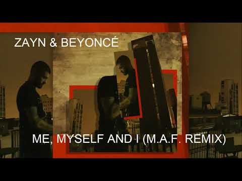 Zayn & Beyoncé - Me, Myself and I (M.A.F. Remix)