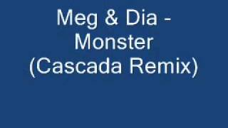 Meg & Dia - Monster [Cascada Remix] + lyrics