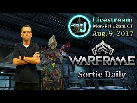 [Archive] Agent J Livestream - Warframe Sortie Daily August 9, 2017