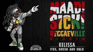 Kelissa - Ites, Green & Gold [Official Audio | Maad Sick Reggaeville Riddim | Oneness Records 2016]