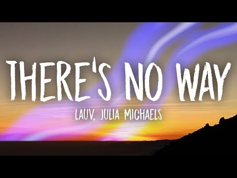 Lauv, Julia Michaels - There's No Way...