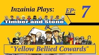 Inzainia Plays: Timber And Stone Alpha 1.6+ Ep 7 (yellow Bellied Cowards)
