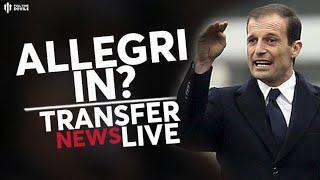 ALLEGRI IN? MAN UTD DAILY - Ex Juve Boss Heading To United?