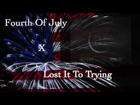 Fourth of July x Lost It To Trying