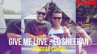 Ed Sheeran - Give Me Love (cover reggae)