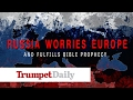 Russia Worries Europe—and Fulfills Bible Prophecy - The Trumpet Daily video